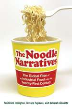 The Noodle Narratives – The Global Rise of an Industrial Food into the Twenty–First Century
