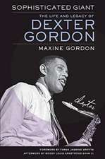 Sophisticated Giant – The Life and Legacy of Dexter Gordon