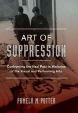 Art of Suppression – Confronting the Nazi Past in Histories of the Visual and Performing Arts