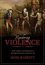 Rendering Violence – Riots, Strikes, and Upheaval in Nineteenth–Century American Art