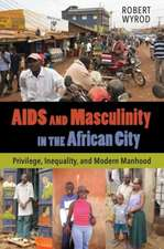 AIDS and Masculinity in the African City – Privilege, Inequality, and Modern Manhood
