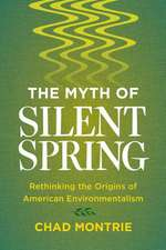 The Myth of Silent Spring – Rethinking the Origins of American Environmentalism