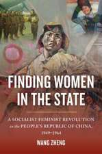 Finding Women in the State – A Socialist Feminist Revolution in the People`s Republic of China, 1949–1964