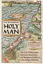The Wandering Holy Man – The Life of Barsauma, Christian Asceticism, and Religious Conflict in Late Antique Palestine