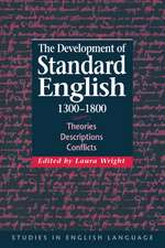 The Development of Standard English, 1300–1800: Theories, Descriptions, Conflicts