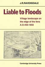 Liable to Floods: Village Landscape on the Edge of the Fens A D 450–1850