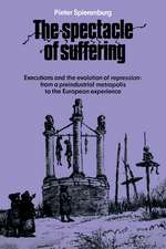 The Spectacle of Suffering: Executions and the Evolution of Repression: From a Preindustrial metropolis to the European Experience