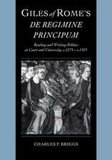 Giles of Rome's De regimine principum: Reading and Writing Politics at Court and University, c.1275–c.1525