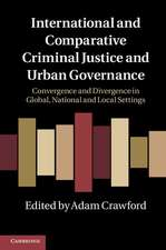 International and Comparative Criminal Justice and Urban Governance: Convergence and Divergence in Global, National and Local Settings