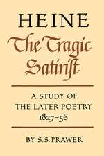 Heine the Tragic Satirist: A Study of the Later Poetry 1827–1856