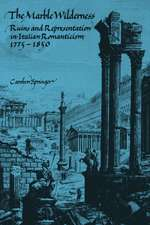 The Marble Wilderness: Ruins and Representation in Italian Romanticism, 1775–1850