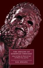 The Origins of European Thought: About the Body, the Mind, the Soul, the World, Time and Fate
