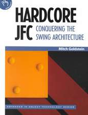 Hardcore JFC: Conquering the Swing Architecture