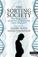 The Sorting Society: The Ethics of Genetic Screening and Therapy
