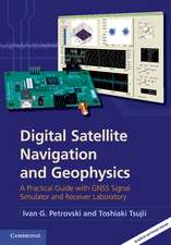 Digital Satellite Navigation and Geophysics: A Practical Guide with GNSS Signal Simulator and Receiver Laboratory