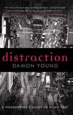 Distraction: A Philosopher's Guide to Being Free