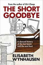 The Short Goodbye:  A Skewed History of the Last Boom and the Next Bust
