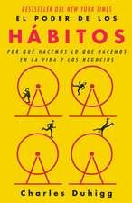 El Poder de Los Hábitos: Por Qué Hacemos Lo Que Hacemos En La Vida Y Los Negocios