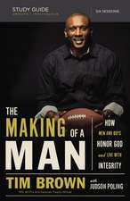 The Making of a Man Study Guide: How Men and Boys Honor God and Live with Integrity