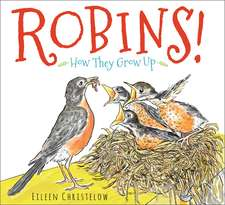 Robins!: How They Grow Up