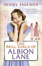 Holmes, J: The Mill Girls of Albion Lane