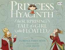 Princess Hyacinth (the Surprising Tale of a Girl Who Floated):  A Royal Disaster
