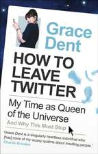 Dent, G: How to Leave Twitter