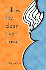 Follow The Clear River Down