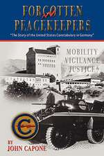 """Forgotten Peacekeepers -""""The Story of the United States Constabulary in Germany"""""""