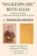 """""""shakespeare"""" Revealed: The Collected Articles and Published Letters of J. Thomas Looney"""