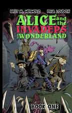 Alice and the Invaders From Wonderland: Book One
