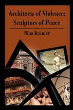 Architects of Violence; Sculptors of Peace