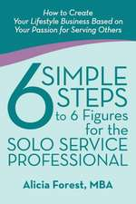6 Simple Steps to 6 Figures for the Solo Service Professional