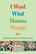 I Want What Mamma Wants!
