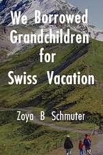 We Borrowed Grandchildren for Swiss Vacation