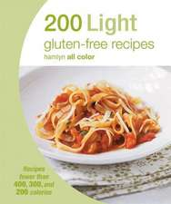 200 Light Gluten-Free Recipes:  Recipes Fewer Than 400, 300, and 200 Calories