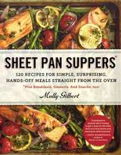 Sheet Pan Suppers:  120 Recipes for Simple, Surprising, Hands-Off Meals Straight from the Oven *Plus Breakfasts. Desserts. and Snacks, Too