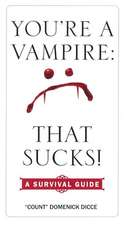 You're a Vampire--That Sucks!:  A Survival Guide