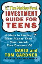 The Motley Fool Investment Guide for Teens:  Eight Steps to Having More Money Than Your Parents Ever Dreamed of