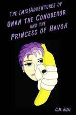 The [Mis]adventures of Unan the Conqueror and the Princess of Havok