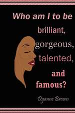 Who Am I to Be Brilliant, Gorgeous, Talented and Famous?