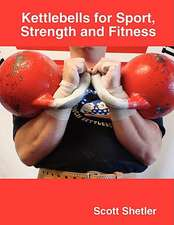 Kettlebells for Sport, Strength and Fitness
