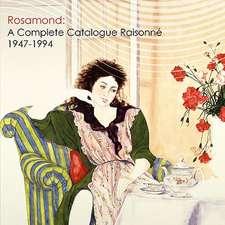 Rosamond:  A Complete Catalogue Raisonne, 1947-1994