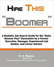 """Hire This Boomer..""..:  A Realistic Job Search Guide for the ""Baby Boomer Plus"" Generation"