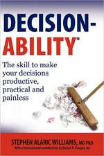 Decisionability:  The Skill to Make Your Decisions Productive, Practical and Painless