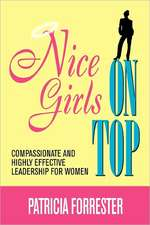 Nice Girls on Top:  Compassionate and Highly Effective Leadership for Women