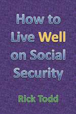 How to Live Well on Social Security: A Retirement Planning Guide for the Rest of Us