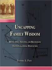 Uncapping Family Wisdom: Recognizing, Treating & Reconciling Transgenerational Dysfunction