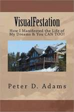 Visualfestation:  How I Manifested the Life of My Dreams & You Can Too!