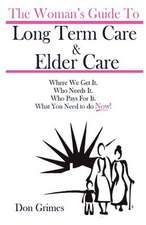 The Woman's Guide to Long Term Care & Elder Care